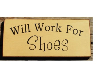 Will work for shoes primitive wood sign