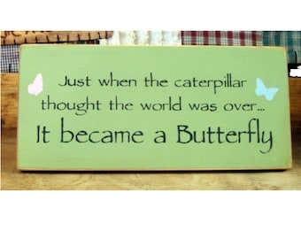 Just when the caterpillar... became a butterfly primitive wood sign