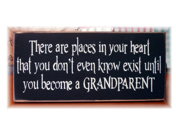 There are places in your heart you don't even know exist until you become a Grandparent primitive wood sign