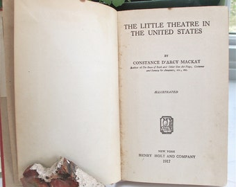 Little Theatre in the United States 1917  Constance D Mackay  History.  Illustrations. Democratic Theater. Country Theater. Amateur. Stages.