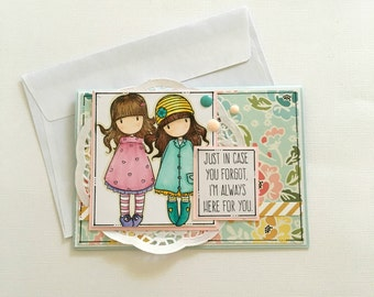 Friendship Card - Girlfriends  Girl Friends-  I'm always here for you