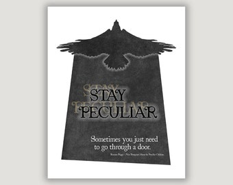 Stay Peculiar, Miss Peregrine, Peculiar Children, peculiar quote print, go through a door, macabre oddity, movie wall art, inspiration quote