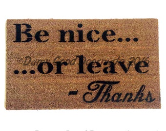 Be nice or leave. Thank You UnWelcome doormat . funny, rude mature novelty doormat