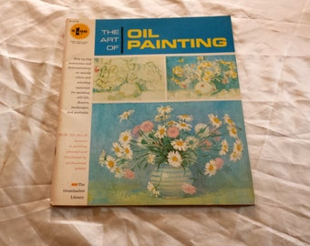 The Art of Oil Painting. 1960s. Step by Step Instructions & How To Do It Lessons in Painting Planned and Illustrated by Famous Artists.