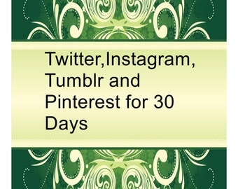 Twitter,Instagram,Tumblr and Pinterest for 30 Days-I will pin up to 50 items to My Pinterest.