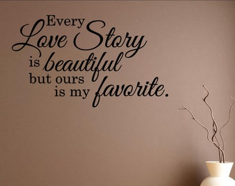 Every love story is beautiful but ours is my favorite Vinyl Wall words quotes and sayings #0655