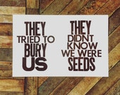 Wall Art Inspirational Motivational Letterpress Quote Black and White They Tried to Bury Us They Didn't Know We Were Seeds Poster Sign