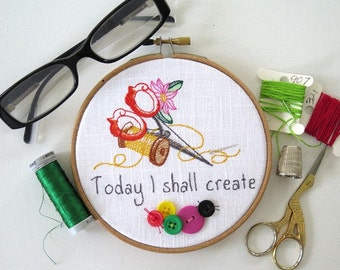 Today I shall create ~ Embroidered Hoop Art