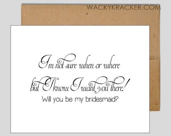 I'm not sure when or where but I know I want you there //  Will you be my bridesmaid // Bridal cards