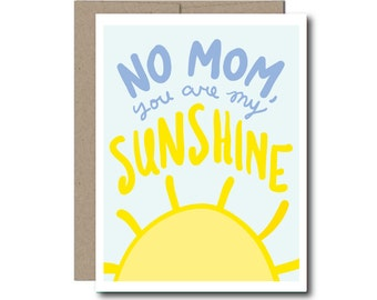 Mother's Day card - no mom, you are my sunshine