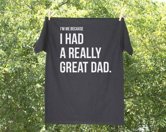 I'm Me Because I Had a Really Great Dad / Remember Dad Tshirt / Dad in Heaven T