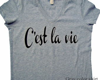 C'est la vie shirt, tops and tees,Bella ladies V neck tee, tops and tees - French words -Such is Life FREE US SHIPPING