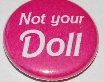 Not your doll Button Badge 25mm / 1 inch Feminism/Feminist Riot Grrl