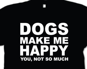DOGS make me happy   T-Shirt Dog lover  Animal lover pet shirt Dog Tshirt