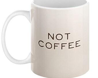 NOT COFFEE Mug, 11oz or 15oz