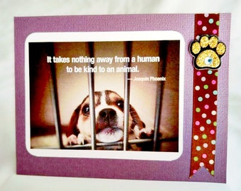 It takes nothing away from a human to be kind to an animal Handmade Greeting Card