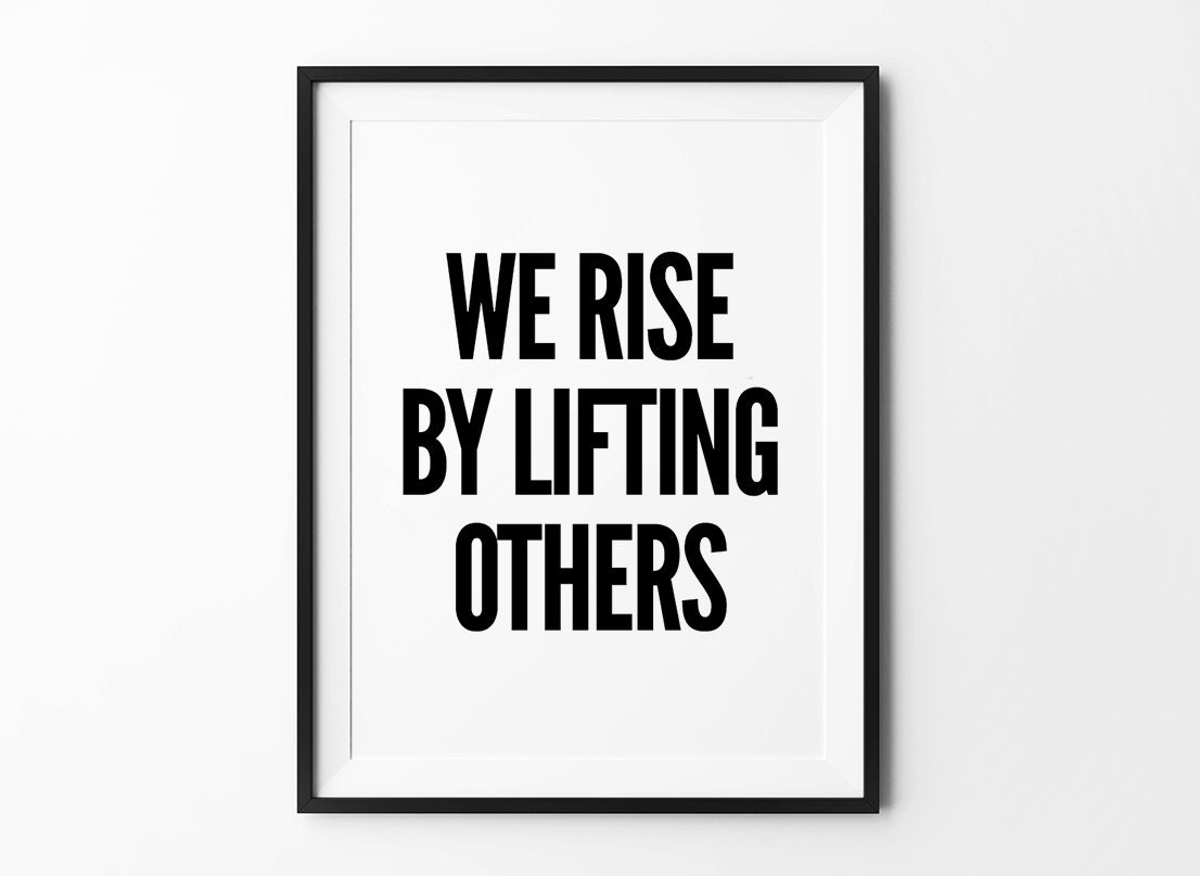 Typography Wall Print We Rise By Lifting Others Wall Decor