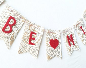 SALE Be Mine Burlap Banner on Lace Printed Burlap Felt Letters