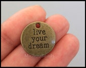 5 Bronze LIVE your Dream Charm Pendant - 20mm Round Coin Circle Disc Word Message Inspiration Metal - Instant Ship - USA DIY Beading - 6586