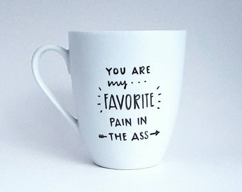 You're My Favorite Pain In The Ass, Gift for Laughs, Under 25, Funny Quote Coffee Tea Mug, 12 oz White, Dishwasher Safe