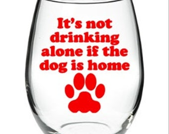 funny wine glass - It's not drinking alone if the dog is home stemless wine glass 21 oz stemless wine glass