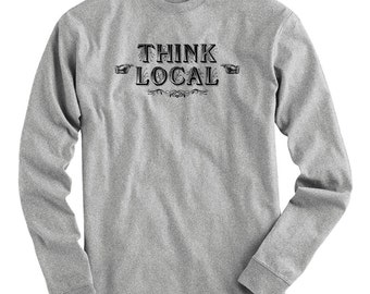 LS Think Local Tee - Long Sleeve T-shirt - Men S M L XL 2x 3x 4x - Gift, Volunteer, Aid, Charity, Small Business- 4 Colors
