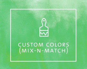 CUSTOM COLORS (for mix-and-match suite purchases)