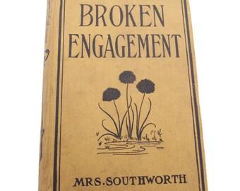 Antique 1910 Mrs Southworth Broken Engagement Cloth Cover Book Hard Cover Novel Romance Book