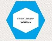 Custom listing for Whitney