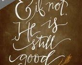 And if not, he is still good CUSTOM print 8x10 Handlettered