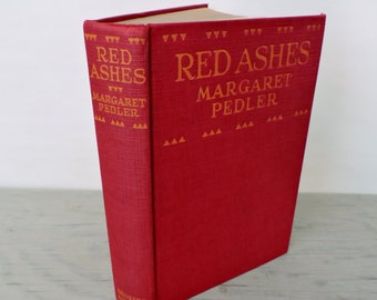 Antique Romance Novel - Red Ashes by Margaret Pedler - First Edition - 1925