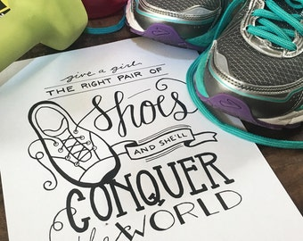 Give a Girl the Right Pair of Shoes and She'll Conquer the World - Hand Lettered - Black and White Quote Print - Illustration - Running