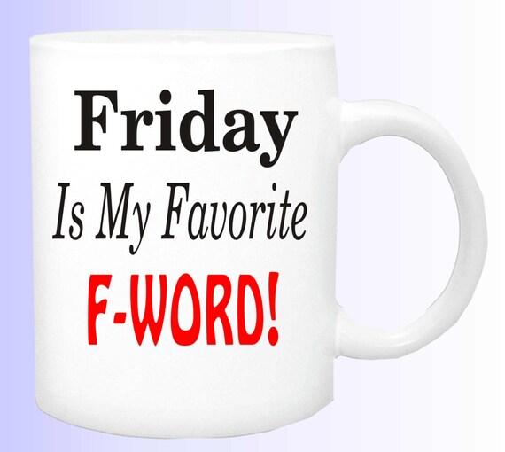Friday is my favorite F-WORD #166 cup, funny end of work week humor,employee gift, boyfriend gift, girlfriend gift , co-worker gift