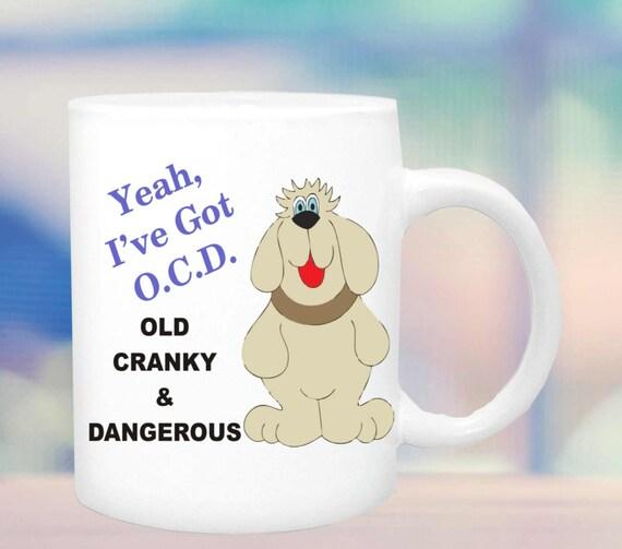 Old, cranky & dangerous funny mug #168, retirement cup, birthday cup, gag gift cup, funny mug, birthday mug, ceramic mug