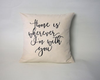 Quote pillow cover - Home is wherever I'm with you - pillow case / cushion case - throw pillow with quote -