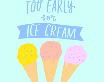 It's Never Too Early for Ice Cream - - - A Print
