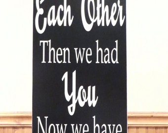 First we had each other, then we had you, now we have everything large wood sign - wall hanging sign