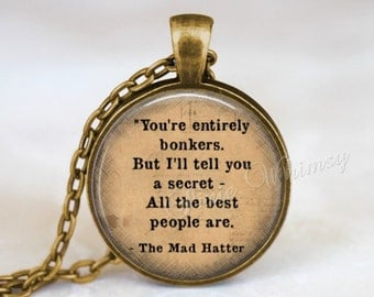 ALICE In WONDERLAND Necklace, Alice In Wonderland Pendant, You're Bonkers, Alice In Wonderland Keychain, Mad Hatter, Literary Quote, Quote
