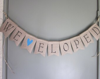 We Eloped Burlap Banner - Eloped Bunting - We Eloped Garland - We Eloped Rustic Chic Wedding Decor - Vintage Style Rustic Photo Prop Sign