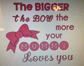 The Bigger The Bow The More Your Mommy Loves You Shirt//Bows//Big Bows//Mommy//Daughter Shirt//Girls Shirt//