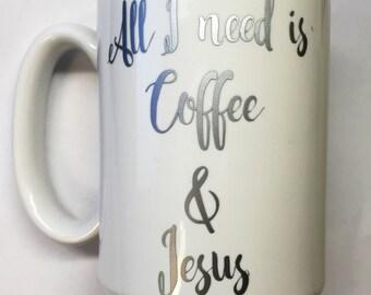Jesus Coffee mug all I need is coffee and jesus mug coffe cup