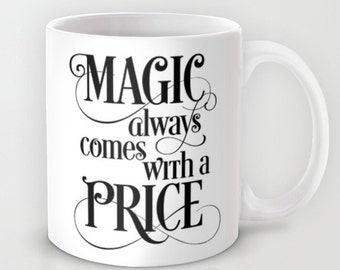 Once Upon a Time, Magic Always Comes With a Price, Black and White, Ceramic Coffee Mug, TV Show Quote