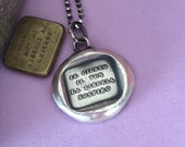 I yearn for Justice, truth and freedom, sterling silver, antique wax letter seal impression.