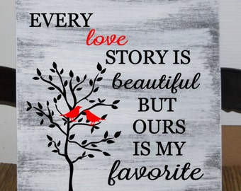 Every love story is beautiful but ours is my favorite - 12 x 12 wood sign