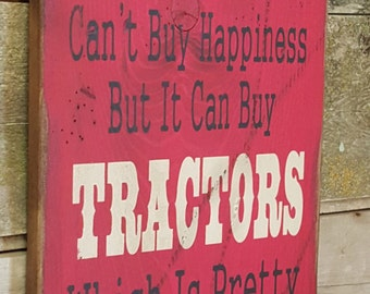Money Can't Buy Happiness, But It Can Buy Tractors, Which Is Pretty Much The Same Thing, Humorous, Western, Antiqued, Wooden Sign in RED