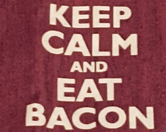 Keep Calm Eat Bacon Cotton Fabric. 1 and a half yards