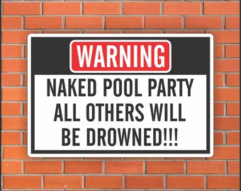 "Naked Pool Party All Others Will  Be Drowned!!! - Funny Warning Sign - Funny Sign - 12"" X 18"" Aluminum Sign"