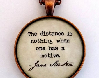 Jane Austen The Distance Is Nothing When One Has A Motive Literary Book Pride and Prejudice Quote Pendant Necklace Literature Jewelry