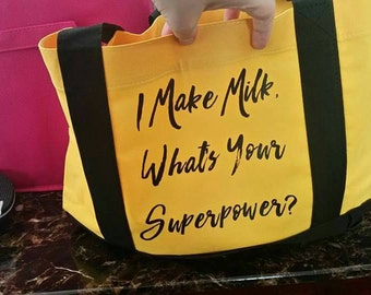 Breastfeeding Tote I Make Milk What's Your Super Power? Nursing Moms Pumping Moms