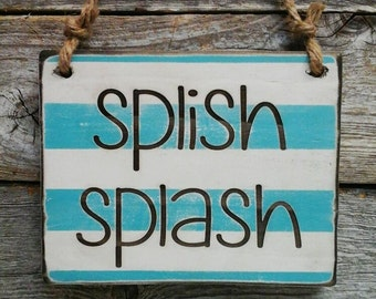 Splish Splash, Pool Decor, Pool Sign, Bathroom Decor, Bathroom Sign, Lake Decor, Lake Sign, River Decor, River Sign, Beach Decor, Beach Sign